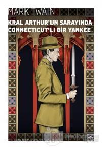 Kral Arthur'un Sarayında Connecticut'lı Bir Yankee Mark Twain