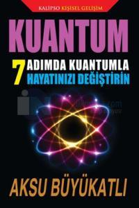 Kuantum 7 Adımda Kuantumla Hayatınızı Değiştirin