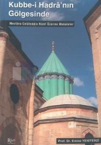 Kubbe-i Hadra'nın Gölgesinde Mevlana Celaleddin Rumi Üzerine Makaleler