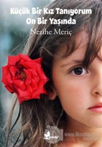 Küçük Bir Kız Tanıyorum On Bir Yaşında %25 indirimli Nezihe Meriç