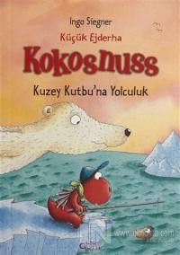 Küçük Ejderha Kokosnuss - Kuzey Kutbu'na Yolculuk (Ciltli) Ingo Siegne