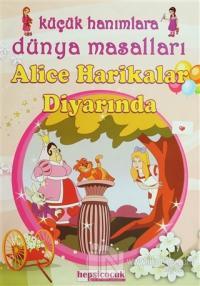 Küçük Hanımlara Dünya Masalları - Alice Harikalar Diyarında