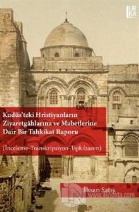 Kudüs'teki Hristiyanların Ziyaretgahlarına ve Mabetlerine Dair Bir Tahkikat Raporu