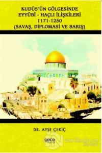 Kudüs'ün Gölgesinde Eyyübi - Haçlı İlişkileri 1171-1250