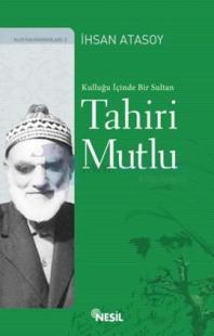 Kulluğu İçinde Bir Sultan: Tahiri Mutlu