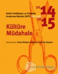 Kültür Politikaları ve Yönetimi Araştırma Merkezi (KYP) Yıllık 2014-2015 / Kültüre Müdahale
