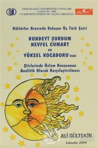 Kültürler Arasında Dolaşan Üç Türk Şairi: Kundeyt Şurdum, Nevfel Cumart ve Yüksel Kocadoru'nun Şiirlerinde Özlem Konusunun Analitik Olarak Karşılaştırılması