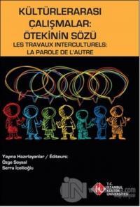 Kültürlerarası Çalışmalar : Ötekinin Sözü / Les Travaux Interculturels : La Parole de L'Autre