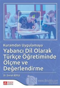 Kuramdan Uygulamaya Yabancı Dil Olarak Türkçe Öğretiminde Ölçme ve Değerlendirme