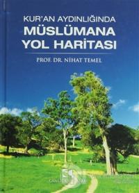 Kur'an Aydınlığında Müslümana Yol Haritası (Ciltli)