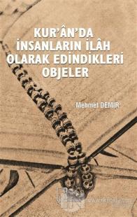 Kur'an'da İnsanların İlah Olarak Edindikleri Objeler Mehmet Demir