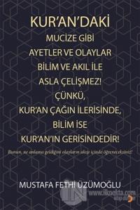 Kur'an'daki Mucize Gibi Ayetler ve Olaylar Bilim ve Akıl ile Asla Çelişmez! Çünkü, Kur'an Çağın İlerisinde, Bilim ise Kur'an'ın Gerisindedir!
