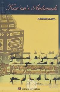 Kur'an'ı Anlamak %10 indirimli Abdullah Kara