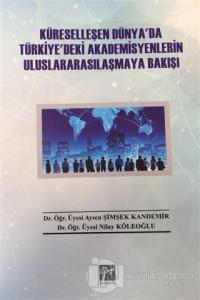 Küreselleşen Dünya'da Türkiye'deki Akademisyenlerin Uluslararasılaşmaya Bakışı
