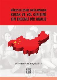 Küreselleşme Bağlamında Kuşak ve Yol Girişimi Çin Eksenli Bir Analiz M