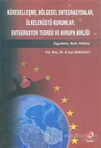 Küreselleşme, Bölgesel Entegrasyonlar, Ülkelerüstü Kurumlar, Entegrasyon Teorisi ve Avrupa Birliği