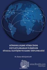 Küreselleşme Sürecinde Devletlerarası İlişkiler Siyasal İletişim ve Kamu Diplomasisi