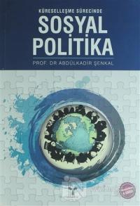 Küreselleşme Sürecinde Sosyal Politika %5 indirimli Abdulkadir Şenkal