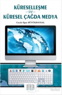 Küreselleşme ve Küresel Çağda Medya %15 indirimli Ceyda Ilgaz Büyükbay