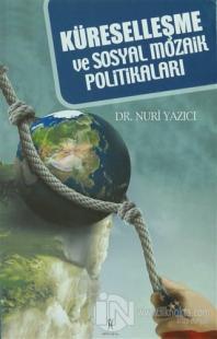 Küreselleşme ve Sosyal Mozaik Politikaları %10 indirimli Nuri Yazıcı