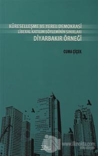Küreselleşme ve Yerel Demokrasi Liberal Katılım Söyleminin Sınırları Diyarbakır Örneği