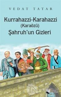 Kurrahazzi Karahazzi (Karaözü) Şahruh'un Gizleri