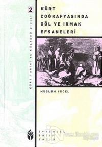 Kürt Coğrafyasında Göl ve Irmak Efsaneleri %10 indirimli Müslüm Yücel