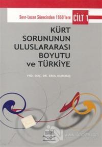Kürt Sorununun Uluslararası Boyutu ve Türkiye - Cilt 1: Sevr-Lozan Sürecinde 1950'lere