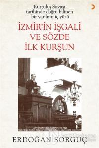 Kurtuluş Savaşı Tarihinde Doğru Bilinen Bir Yanlışın İç Yüzü İzmir'in İşgali ve Sözde İlk Kurşun