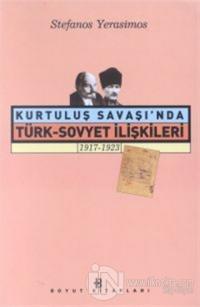 Kurtuluş Savaşı'nda Türk-Sovyet İlişkileri 1917-1923