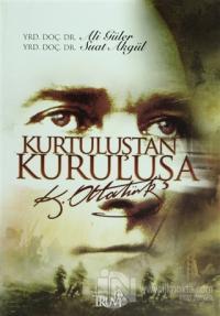 Kurtuluştan Kuruluşa K. Atatürk