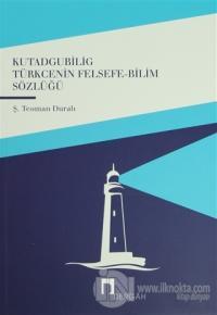 Kutadgubilig Türkçenin Felsefe - Bilim Sözlüğü
