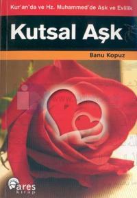 Kutsal Aşk Kur'an'da ve Hz. Muhammed'de Aşk ve Evlilik