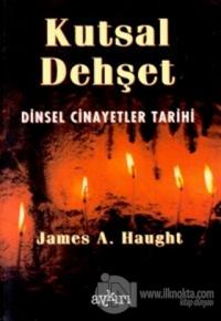 Kutsal Dehşet Dinsel Cinayetler Tarihi %10 indirimli J. A. Haught