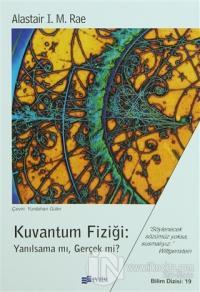 Kuvantum Fiziği: Yanılsama mı, Gerçek mi?
