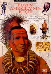 """Kuzey Amerika'nın Keşfi""""Yeni Dünya""""nın Bulunuşunun ve Keşfinin Öyküsü"""