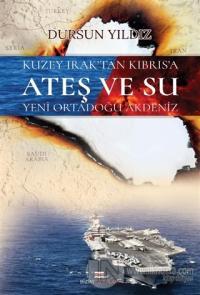 Kuzey Irak'tan Kıbrıs'a Ateş ve Su Yeni Ortadoğu Akdeniz %10 indirimli