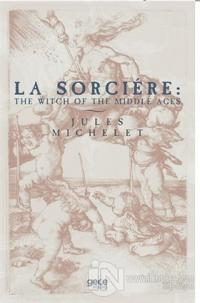 La Sorciere: The Witch of the Middle Ages Jules Michelet