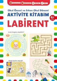 Labirent 4+ Yaş - Okul Öncesi ve Erken Okul Dönemi Aktivite Kitabım
