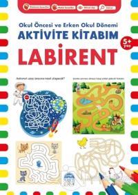Labirent 5+ Yaş - Okul Öncesi ve Erken Okul Dönemi Aktivite Kitabım