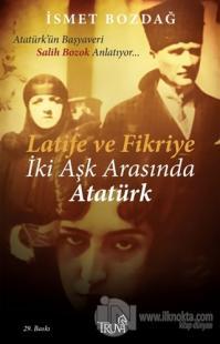 Latife ve Fikriye İki Aşk Arasında Atatürk