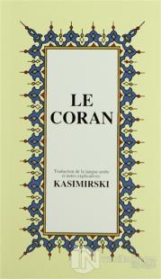 Le Coran (Fransızca Kuran-ı Kerim ve Tercümesi, Karton Kapak, İpek Şamua Kağıt, Küçük Boy)