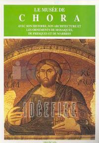Le Musee de ChoraAvec son Histoire, Son Architecture et les Ornements de Mosaiques, de Fresques et