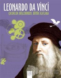 Leonardo Da Vinci - Çocukluk Düşlerinden Büyük İcatlara %25 indirimli