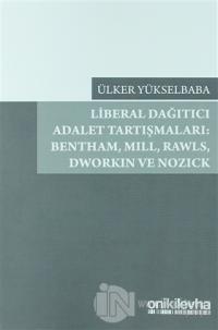 Liberal Dağıtıcı Adalet Tartışmaları: Bentham, Mill, Rawls, Dworkin ve Nozick