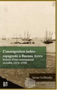 L'immigration Judeo-espagnole a Buenos Aires: Histoire d'une Communaute İnvisible (1876-1930)