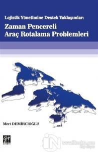 Lojistik Yönetime Destek Yaklaşımlar: Zaman Pencereli Araç Rotalama Problemleri