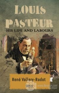 Louis Pasteur - His Life And Labours