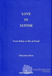 Love In Sufism: From Rabia to Ibn al-Farid (Ciltli)