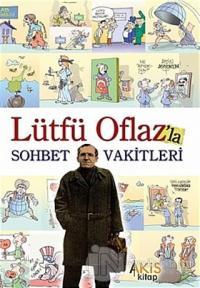 Lütfü Oflaz'la Sohbet Vakitleri